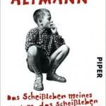 Andreas Altmann - Das Scheißleben meines Vaters, das Scheißleben meiner Mutter und meine eigene Scheißjugend